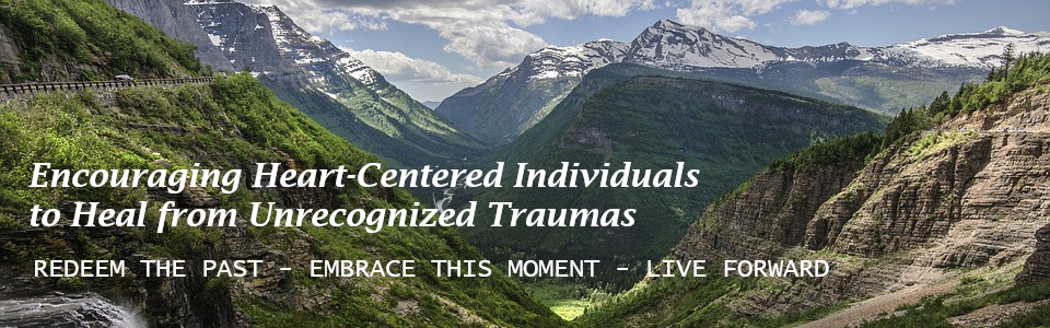 Encouraging Heart-Centered Individuals to Heal from Unrecognized Traumas